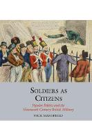 Soldiers as Citizens: Popular Politics and the Nineteenth-Century British Military - Studies in Labour History 12 (Hardback)