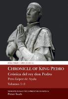 Chronicle of King Pedro Volumes 1 - 3: Cronica del rey don Pedro - Aris & Phillips Hispanic Classics (Hardback)
