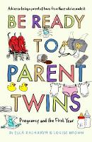 Be Ready to Parent Twins: Pregnancy and the First Year (Paperback)