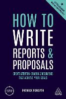 How to Write Reports and Proposals: Create Attention-Grabbing Documents that Achieve Your Goals - Creating Success (Hardback)