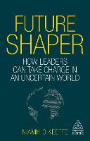Future Shaper: How Leaders Can Take Charge in an Uncertain World - Kogan Page Inspire (Paperback)