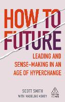 How to Future: Leading and Sense-making in an Age of Hyperchange - Kogan Page Inspire (Hardback)