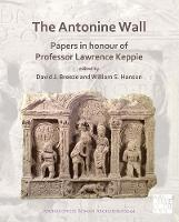 The Antonine Wall: Papers in Honour of Professor Lawrence Keppie