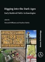 Digging into the Dark Ages: Early Medieval Public Archaeologies (Paperback)
