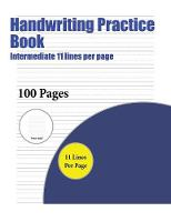 Handwriting Practice Book (Intermediate 11 Lines Per Page): A Handwriting and Cursive Writing Book with 100 Pages of Extra Large 8.5 by 11.0 Inch Writing Practise Pages. This Book Has Guidelines for Practising Writing. - Handwriting Practice Book 4 (Paperback)