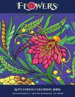 Anti Stress Coloring Book (Flowers): Advanced coloring (colouring) books for adults with 30 coloring pages: Flowers (Adult colouring (coloring) books) - Anti Stress Coloring Book (Flowers) 6 (Paperback)