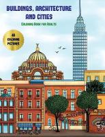 Buildings, Architecture and Cities Coloring Book for Adults: Advanced Coloring (Colouring) Books for Adults with 48 Coloring Pages: Buildings, Architecture & Cities (Adult Colouring (Coloring) Books) - Buildings, Architecture and Cities Coloring Book F 7 (Paperback)