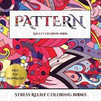 Stress Relief Coloring Books (Pattern): Advanced coloring (colouring) books for adults with 30 coloring pages: Pattern (Adult colouring (coloring) books) (Paperback)