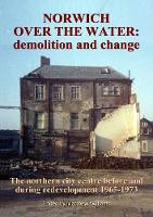 Norwich Over the Water: demolition and change.