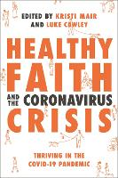 Healthy Faith and the Coronavirus Crisis: Thriving in the Covid-19 Pandemic (Paperback)