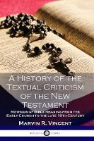 A History of the Textual Criticism of the New Testament: Methods of Bible Reading from the Early Church to the Late 19 Th Century (Paperback)