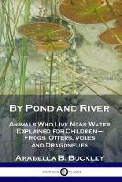 By Pond and River: Animals Who Live Near Water Explained for Children - Frogs, Otters, Voles and Dragonflies (Paperback)