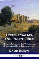 Types, Psalms, and Prophecies: Being a Series of Old Testament Studies and Bible Commentaries (Paperback)