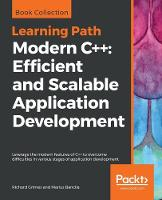 Modern C++: Efficient and Scalable Application Development: Leverage the modern features of C++ to overcome difficulties in various stages of application development (Paperback)