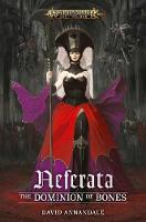 Neferata: The Dominion of Bones - Warhammer: Age of Sigmar (Paperback)