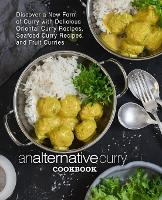 An Alternative Curry Cookbook: Discover a New Form of Curry with Delicious Oriental Curry Recipes, Seafood Curry Recipes, and Fruit Curries (2nd Edition) (Paperback)