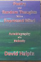 Poetry and Random Thoughts from a Depressed Mind: Autobiography of a Nobody - The Nobody Saga 1 (Paperback)
