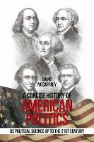 A Concise History of American Politics: U S Political Science up to the 21St Century (Paperback)