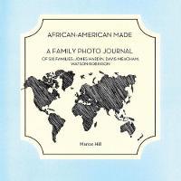 African-American Made: A Photo Journal of Six Families: Jones-Hardin, Davis-Meacham, Watson-Robinson (Paperback)
