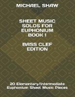 Sheet Music Solos For Euphonium Book 1 Bass Clef Edition: 20 Elementary/Intermediate Euphonium Sheet Music Pieces - Sheet Music Solos for Euphonium (Bass Clef) 1 (Paperback)