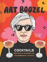 Art Boozel: Cocktails Inspired by Modern and Contemporary Artists (Hardback)