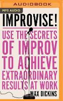 Improvise!: Use the Secrets of Improv to Build Confidence, Connect with Others & Face Anything (CD-Audio)