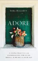 Adore: A Simple Practice for Experiencing God in the Middle Minutes of Your Day (CD-Audio)