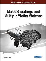 Handbook of Research on Mass Shootings and Multiple Victim Violence (Hardback)
