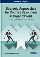 Strategic Approaches for Conflict Resolution in Organizations: Emerging Research and Opportunities (Hardback)