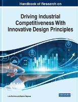 Handbook of Research on Driving Industrial Competitiveness With Innovative Design Principles (Hardback)