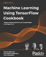 Machine Learning Using TensorFlow Cookbook: Create powerful machine learning algorithms with TensorFlow (Paperback)