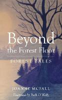 Beyond the Forest Floor: Forest tales (Paperback)