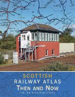 Scottish Railway Atlas Then and Now (Hardback)