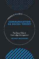 Communication as Social Theory: The Social Side of Knowledge Management - Emerald Points (Hardback)
