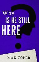 Why is He Still Here? (Paperback)