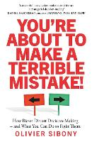 You'Re About to Make a Terrible Mistake!: How Biases Distort Decision-Making and What You Can Do to Fight Them (Paperback)