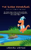 The Sleepy Dinosaurs - Bedtime Stories for kids: Short Bedtime Stories to Help Your Children & Toddlers Fall Asleep and Relax! Great Dinosaur Fantasy Stories to Dream about all Night! (Paperback)