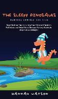 The Sleepy Dinosaurs - Bedtime Stories for kids: Short Bedtime Stories to Help Your Children & Toddlers Fall Asleep and Relax! Great Dinosaur Fantasy Stories to Dream about all Night! (Hardback)