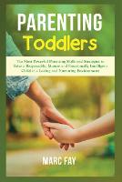 Parenting Toddlers: The Most Powerful Parenting Skills and Strategies to Raise a Responsible, Mature and Emotionally Intelligent Child in a Loving and Nurturing Environment (Paperback)