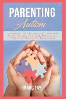 Parenting Autism: A Comprehensive Guide to Help Children with Autism Spectrum Disorder to Reach Their Full Potential, Enable You to Connect Deeply with Them Becoming a Better Empowered Parent (Paperback)