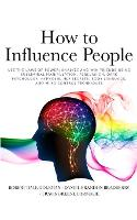 How to Influence People: Use the Laws of Power: Analyze and Win Friends Using Subliminal Manipulation, Persuasion, Dark Psychology, Hypnosis, NLP secrets, Body Language, and Mind Control techniques (Paperback)