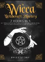 Wicca Witchcraft Mastery: 7 Books In 1: Ultimate Guide For Beginners to Master Spells, Herbal Magic, Crystals, Moon Rituals, Wiccan Recipes and Candles (Hardback)