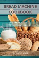 Bread Machine Cookbook: Easy Baking Recipes for Cakes and Breads (Paperback)