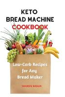 Keto Bread Machine Cookbook: Low-Carb Recipes for Any Bread Maker (Paperback)
