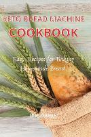 Keto Bread Machine cookbook: Esay Recipes for Baking Homemade Bread (Paperback)