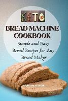 Keto Bread Machine Cookbook: Simple and Easy Bread Recipes for Your Bread Maker (Paperback)