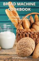 Bread Machine Cookbook: Easy Baking Recipes for Cakes and Breads (Hardback)