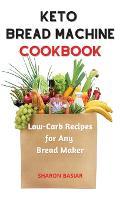 Keto Bread Machine Cookbook: Low-Carb Recipes for Any Bread Maker (Hardback)