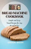 Keto Bread Machine Cookbook: Simple and Easy Bread Recipes for Your Bread Maker (Hardback)