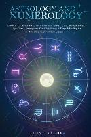 Astrology and Numerology: Discover all the Secrets of the Universe by Knowing Horoscope & Zodiac Signs, Tarot, Enneagram, Kundalini Rising, & Empath Healing for Self-Discovery with Self-Esteem (Paperback)